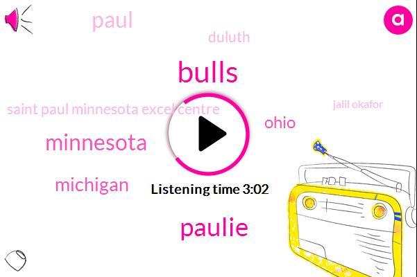 Bulls,Paulie,Minnesota,Michigan,Ohio,Paul,Duluth,Saint Paul Minnesota Excel Centre,Jalil Okafor,Four Second