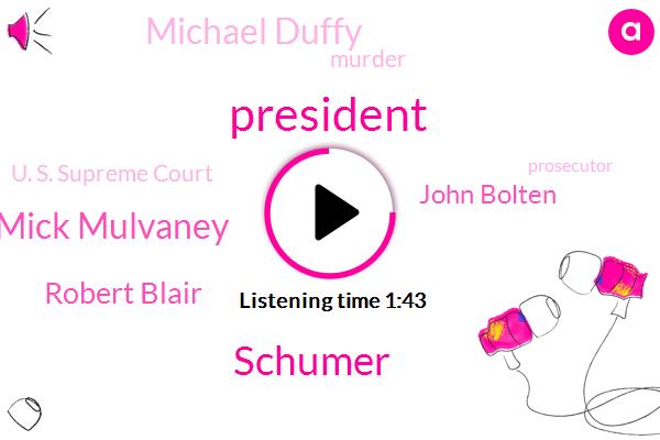 President Trump,Schumer,Mick Mulvaney,Robert Blair,John Bolten,Michael Duffy,Murder,U. S. Supreme Court,Prosecutor,Winona,Roman Empire,White House,Chief Of Staff,Curtis,Mississippi,Montgomery County