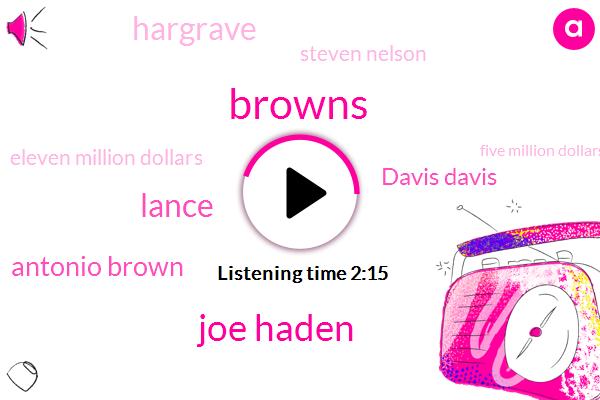 Browns,Joe Haden,Lance,Antonio Brown,Davis Davis,Hargrave,Steven Nelson,Eleven Million Dollars,Five Million Dollars,Nine Million Dollars,Three Years,Three Year,Two Years