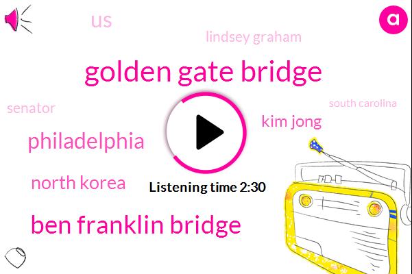Golden Gate Bridge,Ben Franklin Bridge,Philadelphia,North Korea,Kim Jong,United States,Lindsey Graham,Senator,South Carolina,Pyongyang,George Washington Bridge,New York,Hugo Chavez,Castro