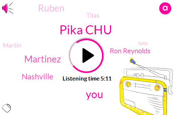 Pika Chu,Martinez,Nashville,Ron Reynolds,Ruben,Titas,Martin,Sally,Jack,Five Years,Forty Year