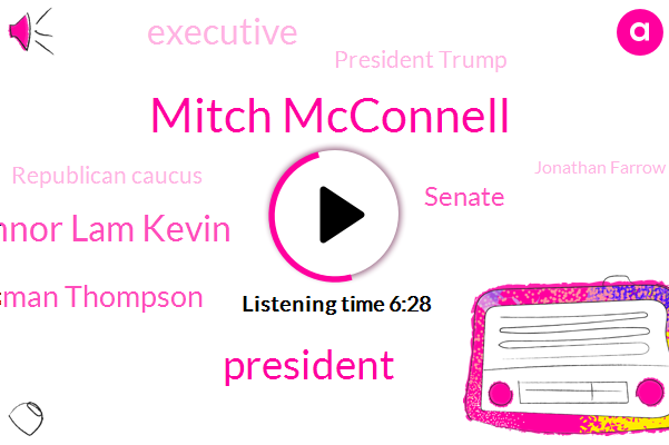 Mitch Mcconnell,President Trump,Connor Lam Kevin,Congressman Thompson,Senate,Executive,Republican Caucus,Jonathan Farrow,Sita John,Congress,Europe,New York City,Kevin Surreally,Pennsylvania,Democratic Party,Penn State University,Connor,Jetblue