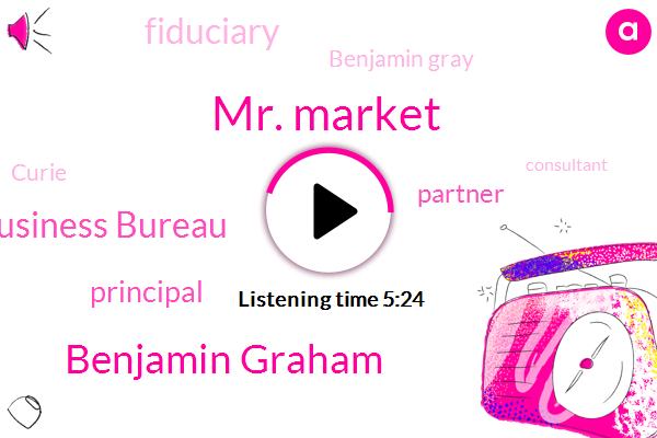 Mr. Market,Benjamin Graham,Better Business Bureau,Principal,Partner,Fiduciary,Benjamin Gray,Curie,Consultant,Two K,Fifty Seven Percent,Forty Nine Percent,Five Years