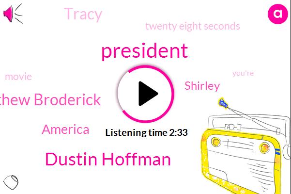 President Trump,Dustin Hoffman,Matthew Broderick,America,Shirley,Tracy,Twenty Eight Seconds