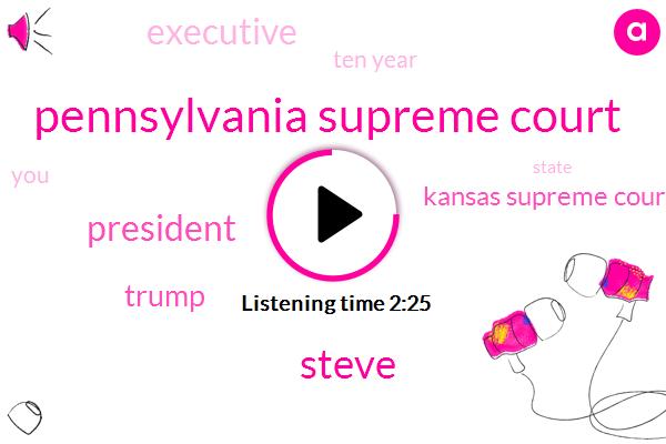 Pennsylvania Supreme Court,Steve,President Trump,Donald Trump,Kansas Supreme Court,Executive,Ten Year
