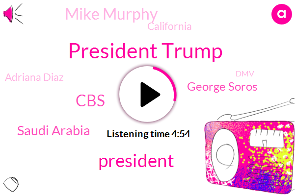 President Trump,KNX,CBS,Saudi Arabia,George Soros,Mike Murphy,California,Adriana Diaz,DMV,Jamal Kashogi,Assistant Secretary Of Defense,USC,State Department,United States,Secretary,Charles Feldman,Alex Padilla