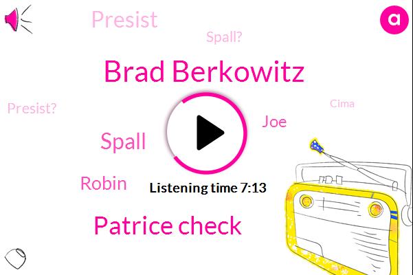 Brad Berkowitz,Patrice Check,Spall,Robin,JOE,Presist