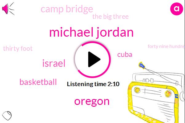 Michael Jordan,Oregon,Israel,Basketball,Cuba,Camp Bridge,The Big Three,Thirty Foot,Forty Nine Hundred Fifty Dollars,Four Hundred Ninety Five Dollars