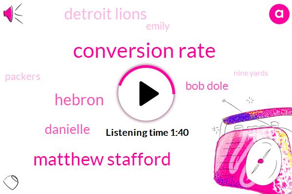 Conversion Rate,Matthew Stafford,Hebron,Danielle,Bob Dole,Detroit Lions,Emily,Packers,Nine Yards