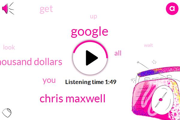 Google,Chris Maxwell,Three Thousand Dollars