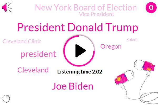 President Donald Trump,Joe Biden,President Trump,FOX,Cleveland,Oregon,New York Board Of Election,Vice President,Cleveland Clinic,Salem,United States,Marion County,Officer,Western Reserve University,New York City,Abbott,Government,Supreme Court,Ohio National Guard,Mark