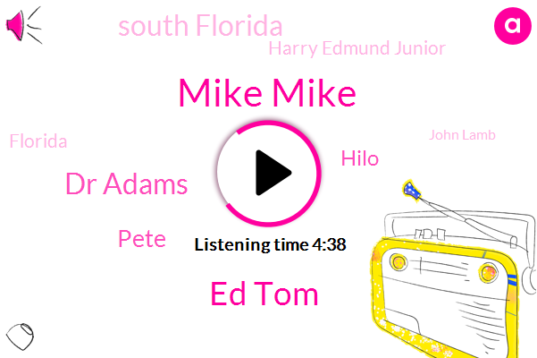 Mike Mike,Ed Tom,Dr Adams,Pete,Hilo,South Florida,Harry Edmund Junior,Florida,John Lamb
