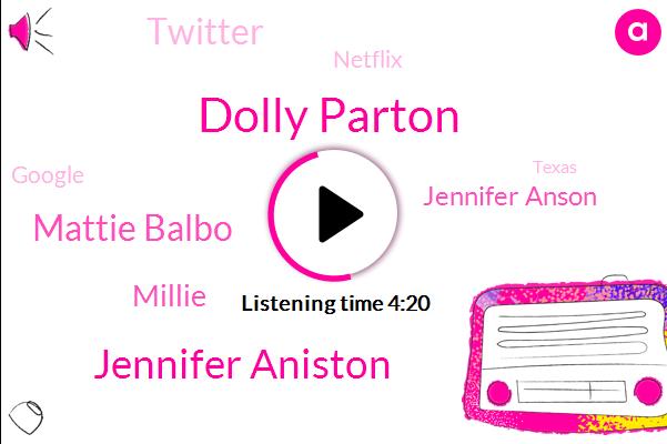 Dolly Parton,Jennifer Aniston,Mattie Balbo,Millie,Jennifer Anson,Twitter,Netflix,Google,Texas,Siahaan,Austin