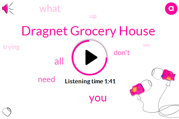 Dragnet Grocery House