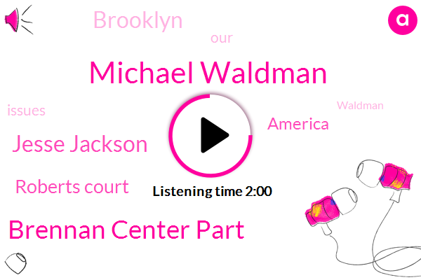 Michael Waldman,Brennan Center Part,Jesse Jackson,Roberts Court,America,Brooklyn