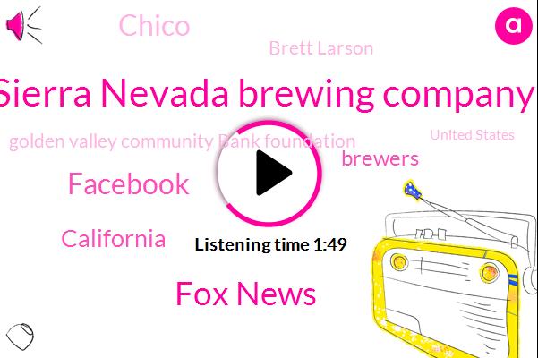 Sierra Nevada Brewing Company,Fox News,FOX,Facebook,California,Brewers,Chico,Brett Larson,Golden Valley Community Bank Foundation,United States,Janice,Extortion,Dean,Fifteen Million Dollars