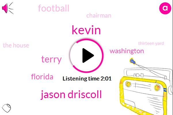 Kevin,Jason Driscoll,Terry,Florida,Washington,Football,Espn,Chairman,The House,Thirteen Yard,Eighty Seven Yards,Seventy Five Yards,Sixty Three Yards,Twenty Six Yards,20Dollar