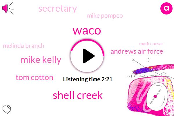Waco,Shell Creek,Mike Kelly,Tom Cotton,Andrews Air Force,Secretary,Mike Pompeo,Melinda Branch,Mark Caesar,Austin,Shoal Creek,Paul,Gina Hasselbaink,Congress,Gina Hospital,North Korea,President Trump