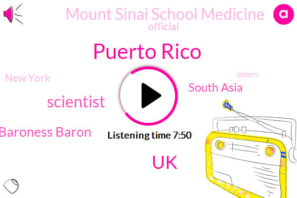 Puerto Rico,UK,Scientist,Baroness Baron,South Asia,Mount Sinai School Medicine,Official,New York,Intern,Faculty Member,Jerry,Pierce