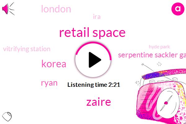 Retail Space,Zaire,Korea,Ryan,Serpentine Sackler Gallery,London,IRA,Vitrifying Station,Hyde Park,Henry Reese
