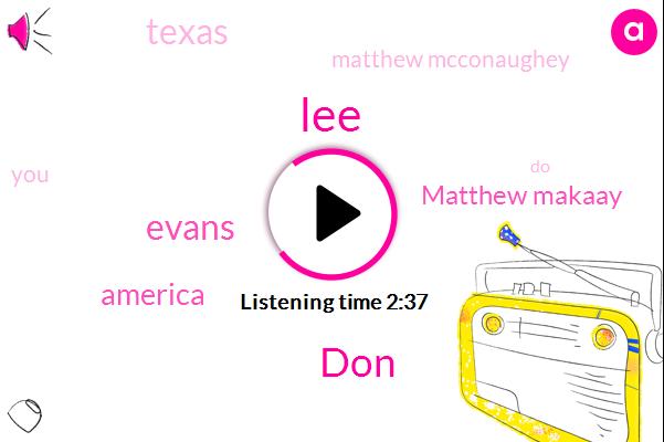 LEE,DON,Evans,America,Matthew Makaay,Texas,Matthew Mcconaughey