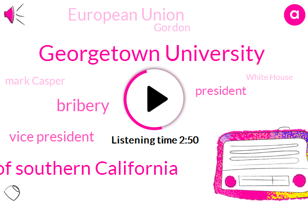 Georgetown University,University Of Southern California,Bribery,Vice President,European Union,Gordon,Mark Casper,President Trump,White House,Colonel Yevgeny Vin,Lori Loughlin,Felicity Huffman,Marymount Hodges,Colonel Alexander,C. E. O.,Douglas Hodge,Jackie Quinn,CDC