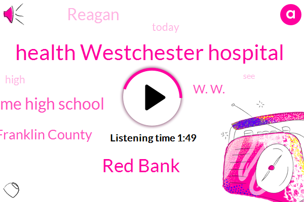 Health Westchester Hospital,Red Bank,Notre Dame High School,Preval Shani Franklin County,W. W.,Reagan