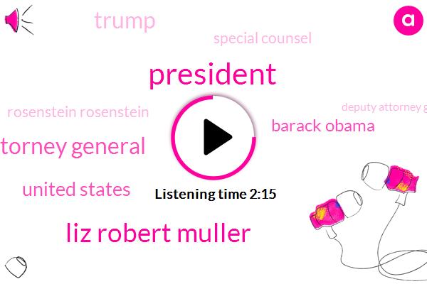 President Trump,Liz Robert Muller,Acting Attorney General,United States,Barack Obama,Donald Trump,Special Counsel,Rosenstein Rosenstein,Deputy Attorney General,Senate