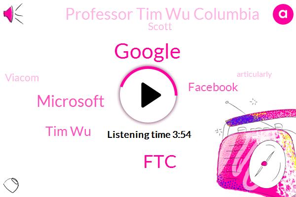Google,FTC,Microsoft,Tim Wu,Facebook,Professor Tim Wu Columbia,Scott,Viacom,Articularly,Fia Chrysler,DOJ,Thirty Billion Dollars,Seven Weeks,Two Weeks