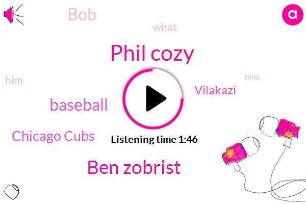 Phil Cozy,Ben Zobrist,Baseball,Chicago Cubs,Vilakazi,BOB