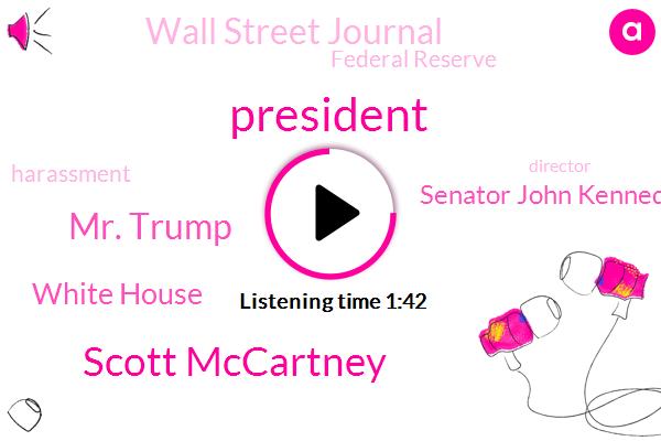 President Trump,Scott Mccartney,Mr. Trump,White House,Senator John Kennedy,Wall Street Journal,Federal Reserve,Harassment,Director,Assault,Senate,Washington,Louisiana,Writer,GOP,One Hundred Twenty Million Dollars,Three Billion Dollars,Five Billion Dollars,Twenty Minutes