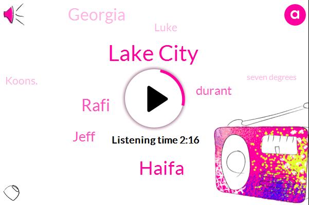 Lake City,Haifa,Rafi,Jeff,Durant,Georgia,Luke,Koons.,Seven Degrees,Sixty Minutes,Nine Degrees