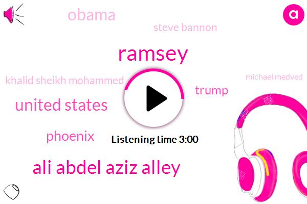 Ramsey,Ali Abdel Aziz Alley,United States,Phoenix,Donald Trump,Barack Obama,Steve Bannon,Khalid Sheikh Mohammed,Michael Medved,President Trump,Ben Congress,Dhaka,Fifty Three Years,Onetonne