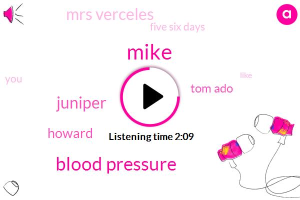 Mike,Blood Pressure,Juniper,Howard,Tom Ado,Mrs Verceles,Five Six Days