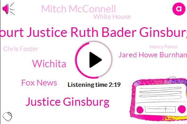 Court Justice Ruth Bader Ginsburg,Justice Ginsburg,Wichita,Fox News,Jared Howe Burnham,Mitch Mcconnell,White House,Chris Foster,Nancy Pelosi,FOX,Briana Taylor,Senate,President Trump,Kansas,Louisville,New York City,Kentucky