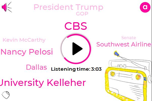 Stanford University Kelleher,Nancy Pelosi,CBS,Dallas,Southwest Airlines,President Trump,GOP,Kevin Mccarthy,Senate,Caitlin Huey,Mike Rawlings,Gary Nunn,Texas,Reporter,Congress,Ticketless,San Antonio
