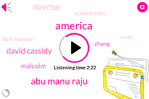 America,Abu Manu Raju,David Cassidy,Malcolm,Zhang,Director,Eccles Theater,Dave Houston,Mel Tillis,Angus,Egas,Four Hours