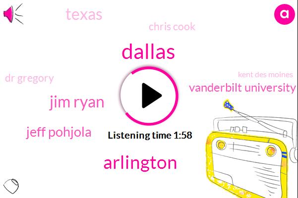 Dallas,Jim Ryan,Arlington,Jeff Pohjola,Vanderbilt University,Chris Cook,Texas,Dr Gregory,ABC,Kent Des Moines,Ten Minutes