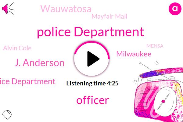 Police Department,Officer,J. Anderson,Wauwatosa Police Department,Milwaukee,Wauwatosa,Mayfair Mall,Alvin Cole,Mensa,George Floyd,Joseph Mental,Theokoles