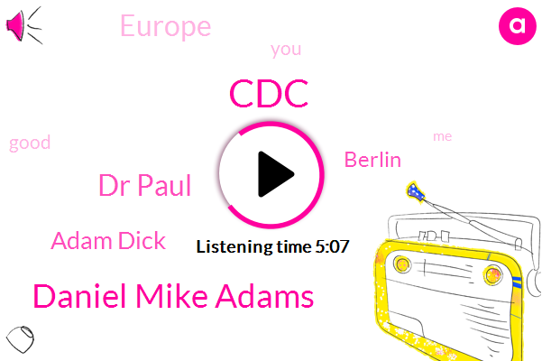 CDC,Daniel Mike Adams,Dr Paul,Adam Dick,Berlin,Europe