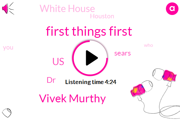 First Things First,Vivek Murthy,United States,DR,Trevor,Sears,White House,Houston