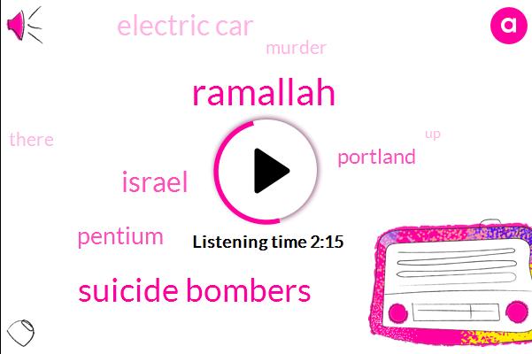 Ramallah,Suicide Bombers,Israel,Pentium,Portland,Electric Car,Murder