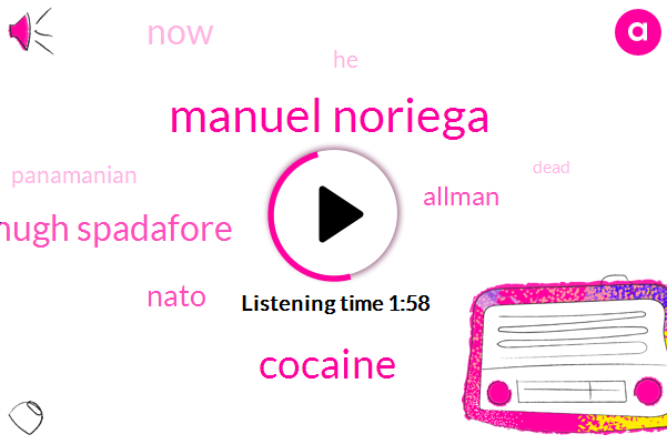 Manuel Noriega,Cocaine,Hugh Spadafore,Nato,Allman