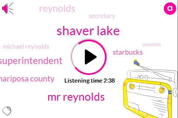 Shaver Lake,Mr Reynolds,Superintendent,Mariposa County,Starbucks,Reynolds,Secretary,Michael Reynolds,Yosemite,Ptolemy River,Five Hundred Million Dollars,Seventy Five Percent,Thirty Two Years