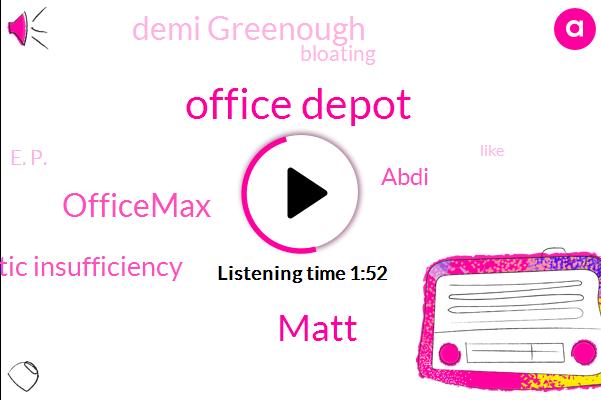 Office Depot,Matt,Officemax,Exocrine Pancreatic Insufficiency,Abdi,Demi Greenough,Bloating,E. P.