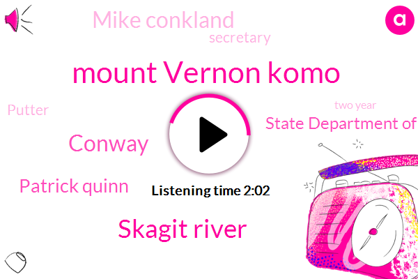 Mount Vernon Komo,Komo,Skagit River,Conway,Patrick Quinn,State Department Of Children,Mike Conkland,Secretary,Putter,Two Year,Forty Two Degrees