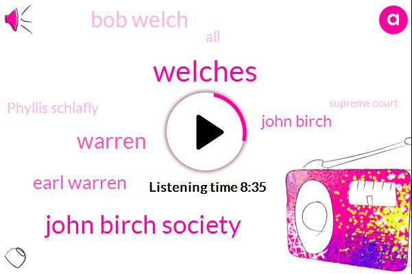 Welches,John Birch Society,Warren,Earl Warren,John Birch,Bob Welch,Phyllis Schlafly,Supreme Court,Schlafly Shleifer,Robert Welsh,Welsh,Coleman Andrews,Joe Mccarthy,Schlafly,Brown,John Birt,Arnold Travis,Board Of Education,Jr Senator Joe Mccarthy