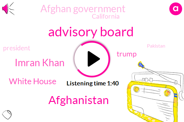 Advisory Board,Afghanistan,Imran Khan,White House,Donald Trump,Afghan Government,California,President Trump,Pakistan,Prime Minister,Loretto Tennessee,Nineteen Years,Ten Days