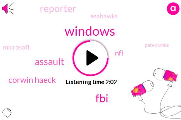 Windows,FBI,Komo,Assault,Corwin Haeck,NFL,Reporter,Seahawks,Microsoft,Pete Combs,DOW,Domestic Violence,Wieners,Assault Charges,Greg Hardy,Natalie Wiener,Clarke,Frank Clark,Two Years,Five Day