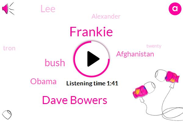 Frankie,Dave Bowers,Bush,Barack Obama,Afghanistan,LEE,Alexander,Tron